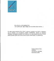 PROMOCIONAR FELI FELIZ y los DIMINUTOS TIENE como finalidad HABLAR DE LA FUNDACIÓ JOSEP CARRERAS.
